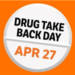 Drug Take Back Day - April 27 - Safe Disposal Saves Lives.